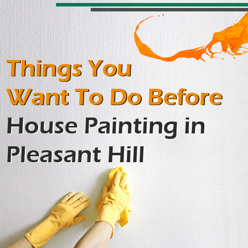 Things You Want To Do Before House Painting in Pleasant Hill