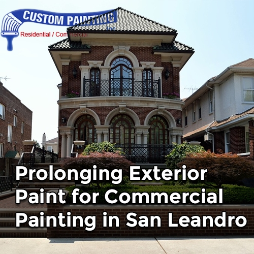 Prolonging Exterior Paint for Commercial Painting in San Leandro