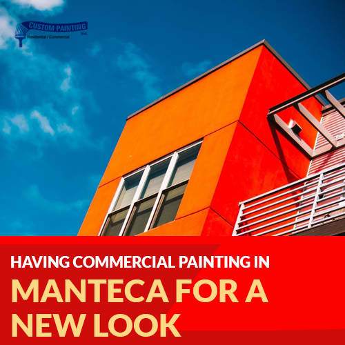 Having Commercial Painting in Manteca for a New Look
