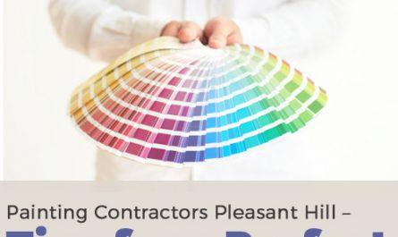 Painting Contractors Pleasant Hill – Tips for Perfect Paint Job