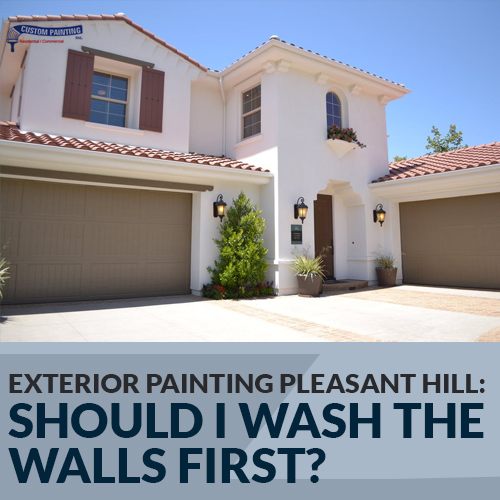 Exterior Painting Pleasant Hill: Should I Wash the Walls First?