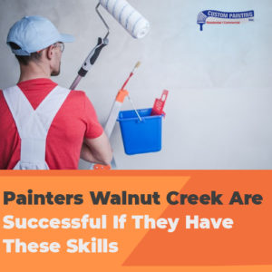 Painters in Walnut Creek Are Successful If They Have These Skills
