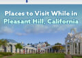 Places to Visit While in Pleasant Hill, California