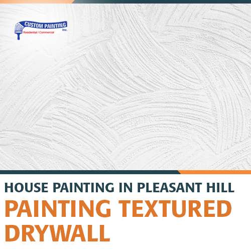House Painting Pleasant Hill – Painting Textured Drywall