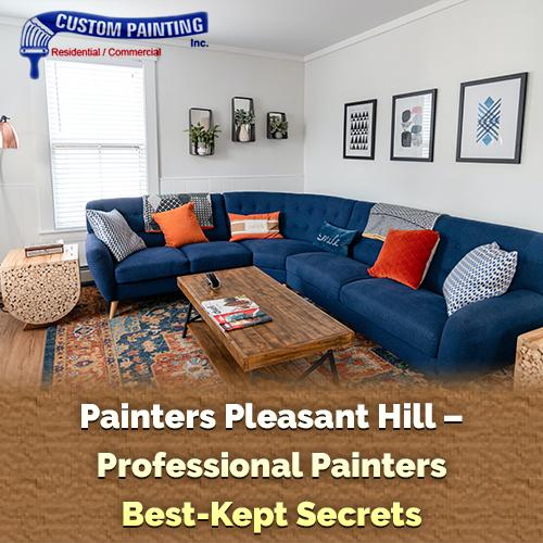 Painters Pleasant Hill – Professional Painters Best-Kept Secrets